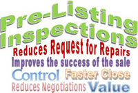 Pre-Listing Inspections - reduces request for repairs, improves the success of the sale, control, faster close, reduces negotiations, value